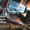 Special Edition Podcast: Dead Space 2