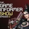 The Game Informer Show Episode 12