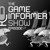 The Game Informer Show Episode 17