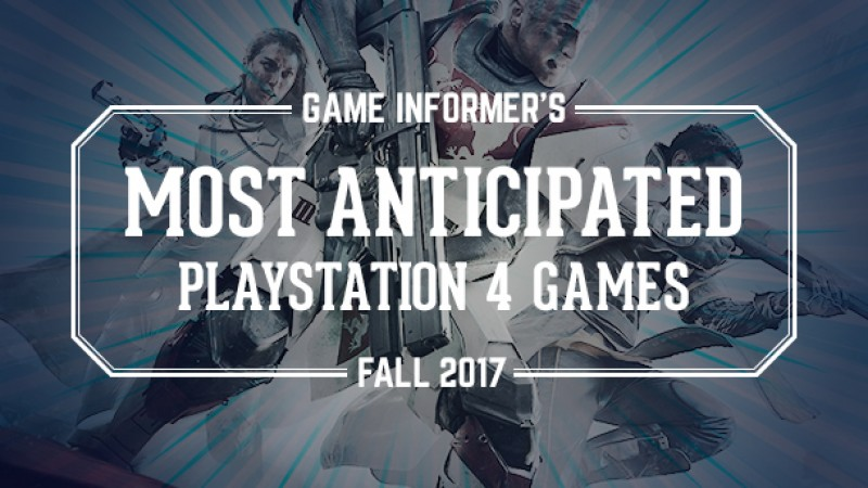 Our 20 Most Anticipated PlayStation 4 Games Of Fall 2017