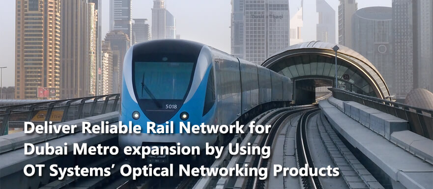 Deliver Reliable Rail Network for Dubai Metro expansion by Using OT Systems' Optical Networking Products