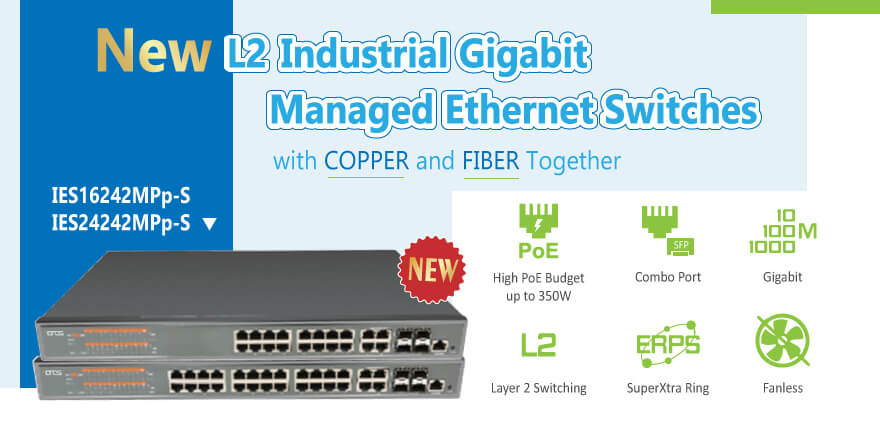 New L2 Industrial Gigabit Managed Ethernet Switches with COPPER and FIBER together