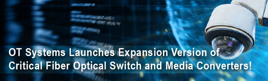 OT Systems Launches Expansion Version of Critical Fiber Optical Switch and Media Converters!