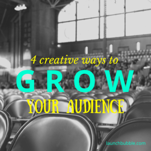 4 creative ways to grow your audience  launch bubble artist services