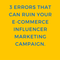 3 errors that can ruin your ecommerce influencer marketing campaign.