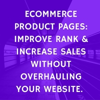 Ecommerce product pages  improve rank   increase sales without overhauling your website.