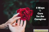 5 ways to care for the caregiver