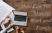 How can you manage work and family