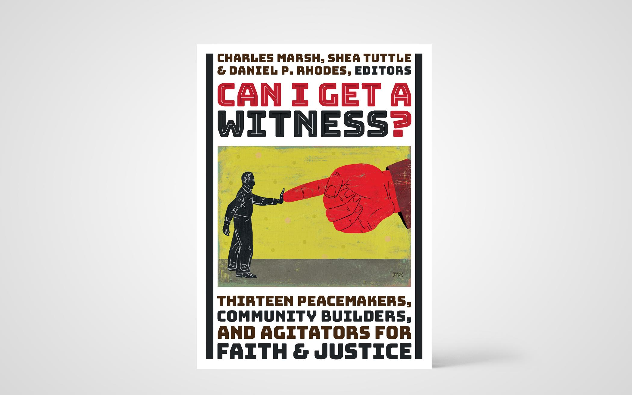 Can I Get a Witness? Thirteen Peacemakers, Community Builders, and Agitators for Faith & Justice