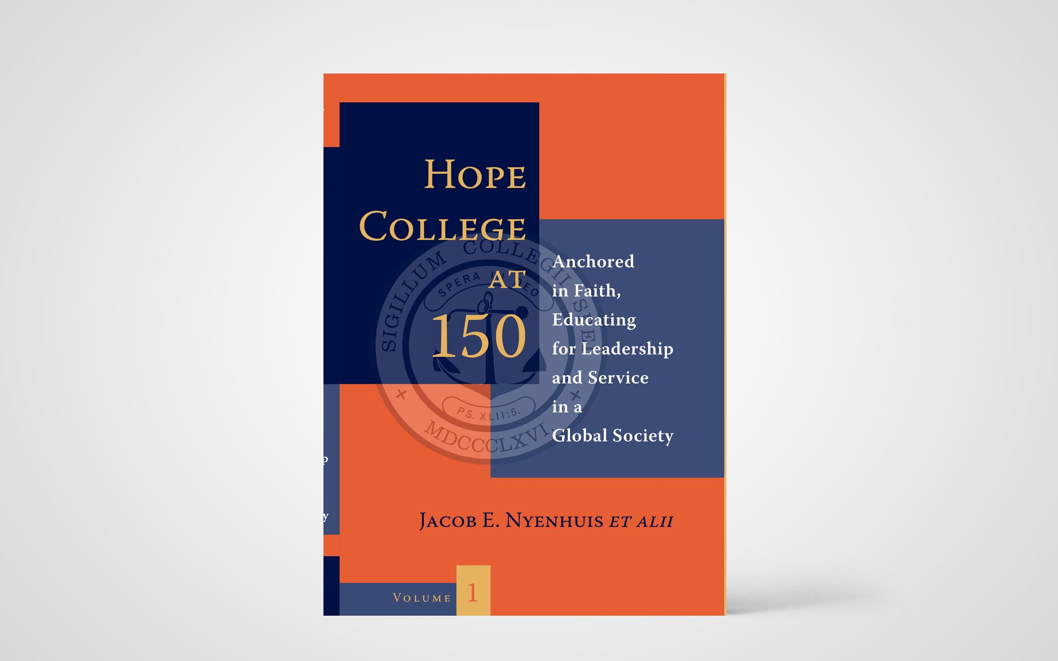 Hope College at 150: Anchored in Faith, Educating for Leadership and Service in a Global Society, 2 Volumes