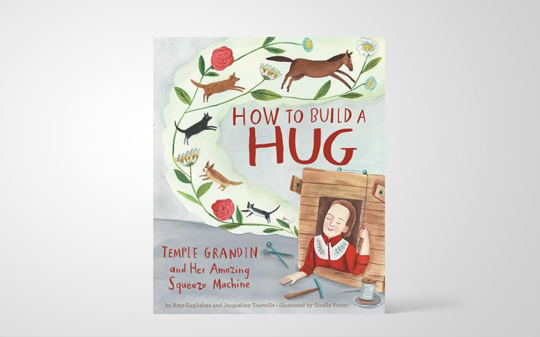 How to Build a Hug: Temple Grandin and Her Amazing Squeeze Machine