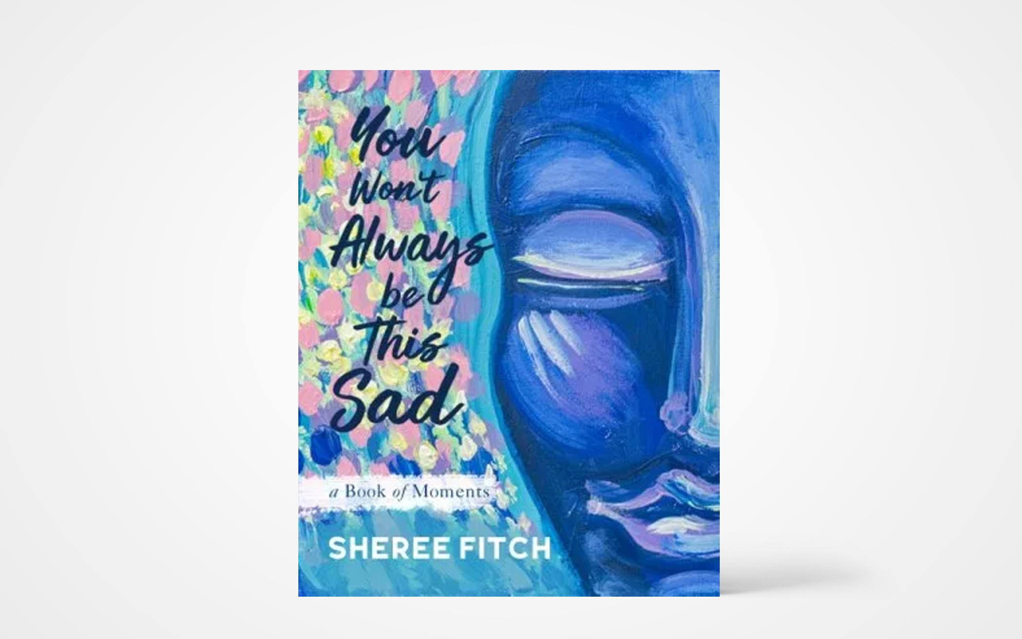 You Won't Always Be This Sad: A Book of Moments