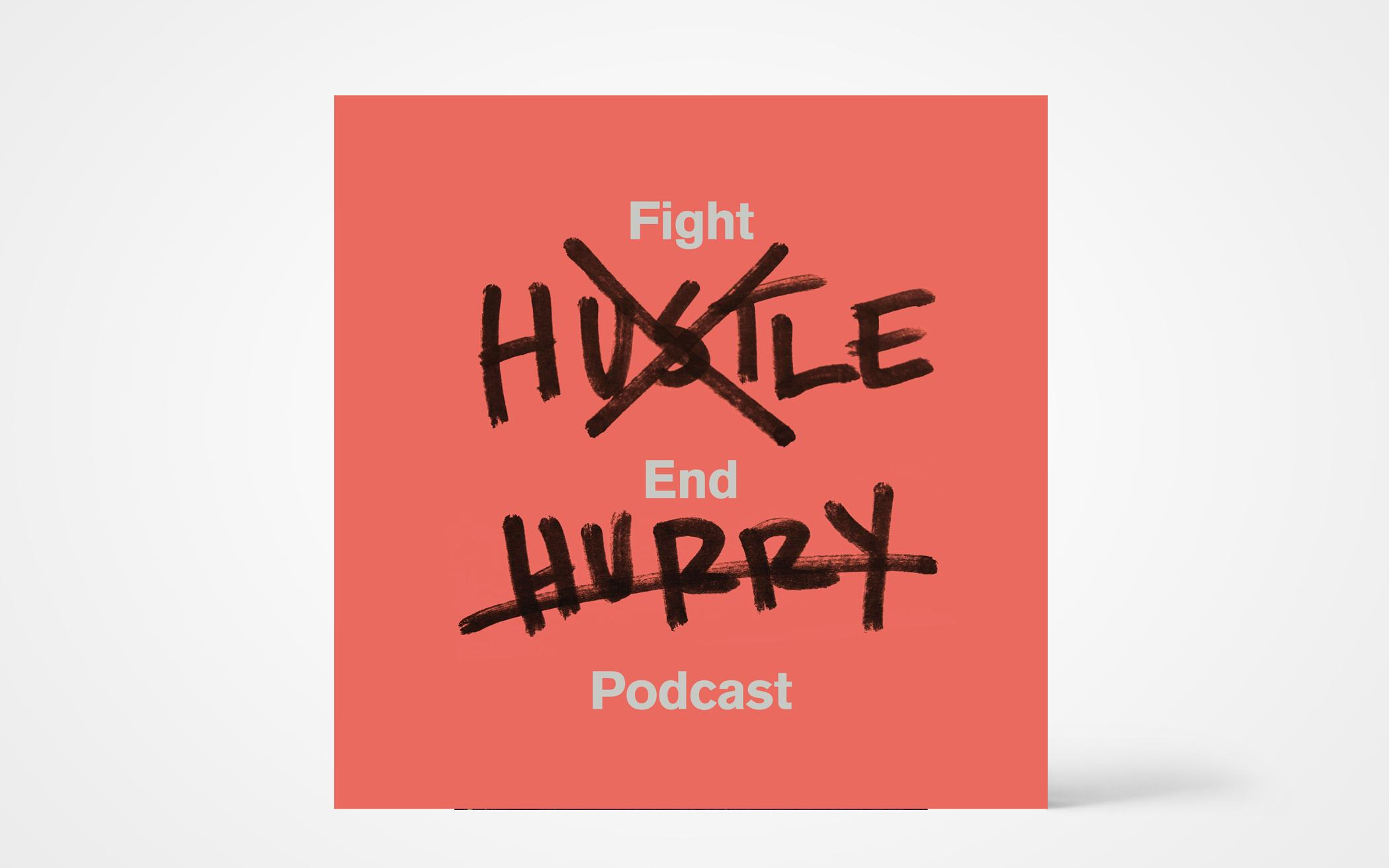 Fight Hustle, End Hurry podcast