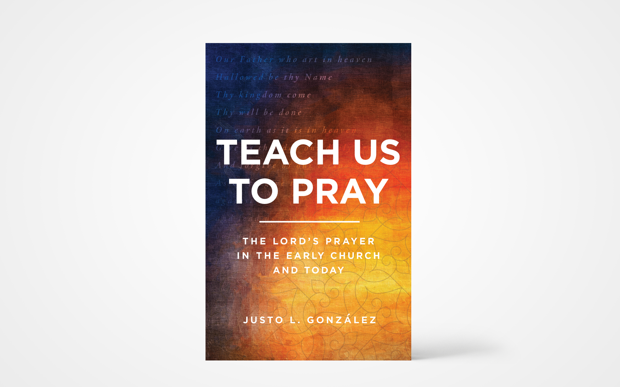 Teach Us to Pray: The Lord's Prayer in the Early Church and Today