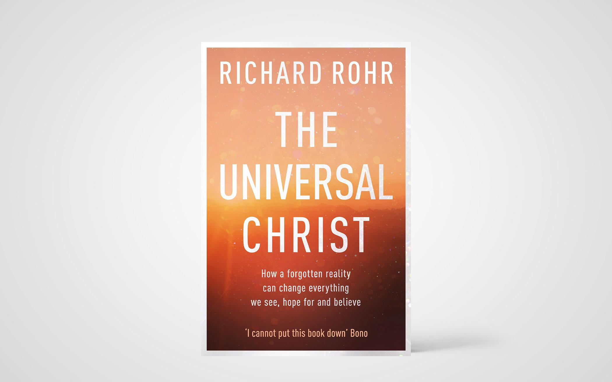 The Universal Christ: How a Forgotten Reality Can Change Everything We See, Hope For, and Believe by Richard Rohr