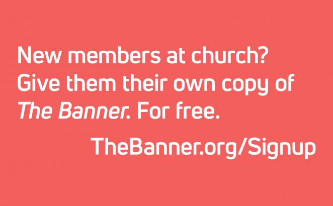 Want to give someone their own copy of The Banner? Sign them up. For free.  TheBanner.org/Signup