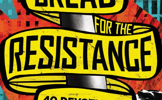 Bread for the Resistance: 40 Devotions for Justice People