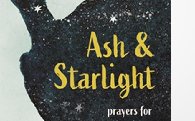 Ash & Starlight: Prayers for the Chaos & Grace of Daily Life