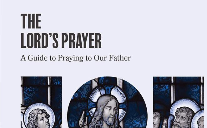 The Lord's Prayer: A Guide to Praying Our Father