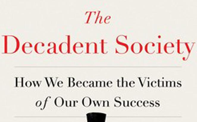 The Decadent Society: How We Became Victims of Our Own Success