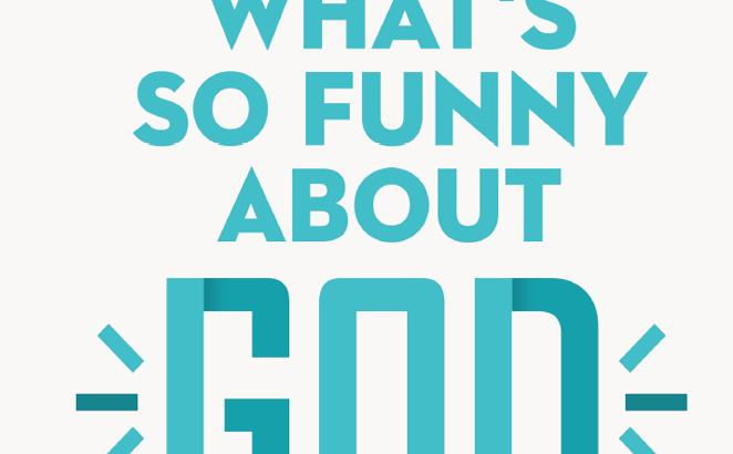 What's So Funny About God? A Theological Look at Humor