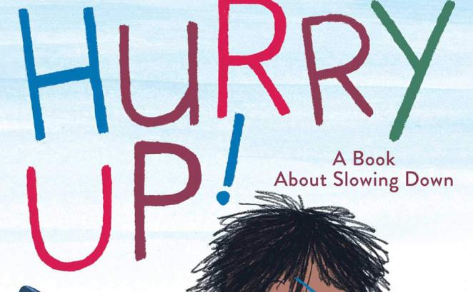 Hurry Up!  A Book About Slowing Down