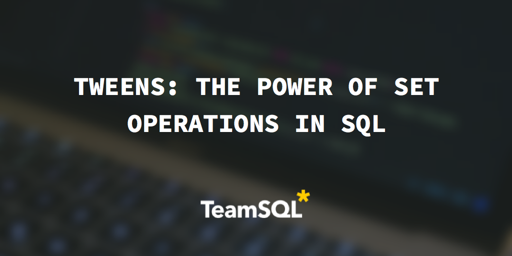 Tweens: The Power Of Set Operations In SQL