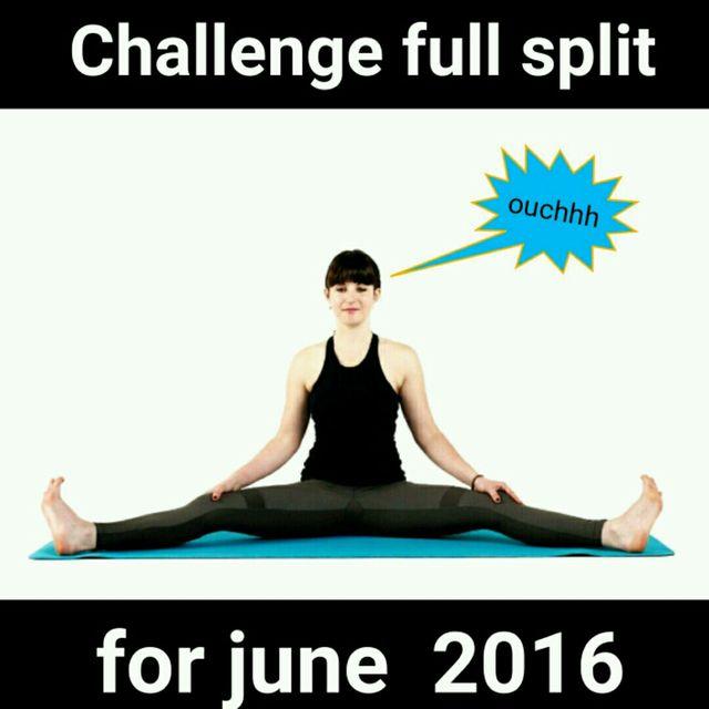 Full Split Challenge. Reach FULL SPLIT by June 2016