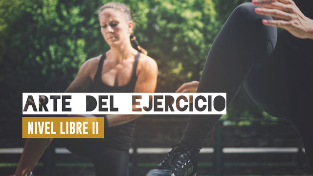 Arte del ejercicio: nivel libre II