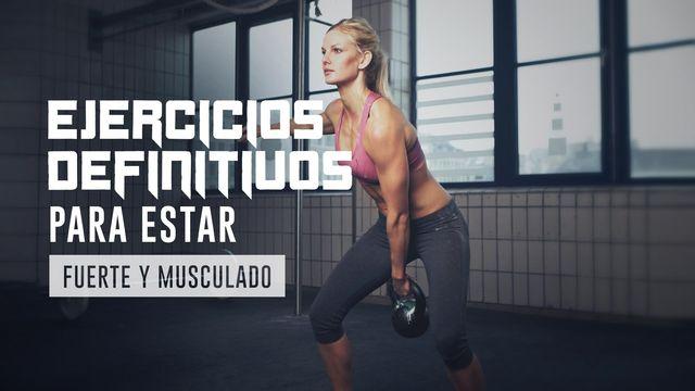 Ejercicios definitivos para estar fuerte y musculado