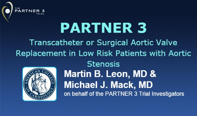 PARTNER 3: Transcatheter or Surgical Aortic Valve Replacement in Low Risk Patients with Aortic Stenosis