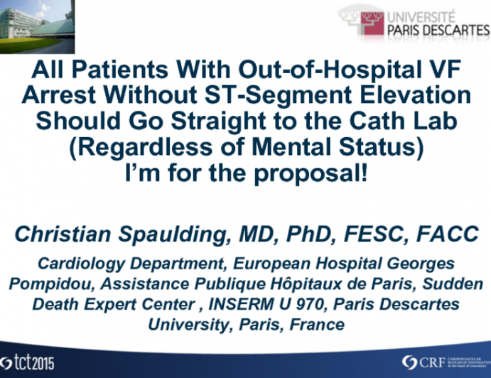 Debate 1: All Patients With Out-of-Hospital VF Arrest Without ST-Segment Elevation Should Go Straight to the Cath Lab (Regardless of Mental Status). I'm for the Proposal!
