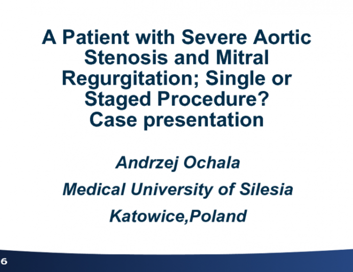 Poland Presents: A Patient with Severe Aortic Stenosis and Mitral Regurgitation; Single or Staged Procedure?