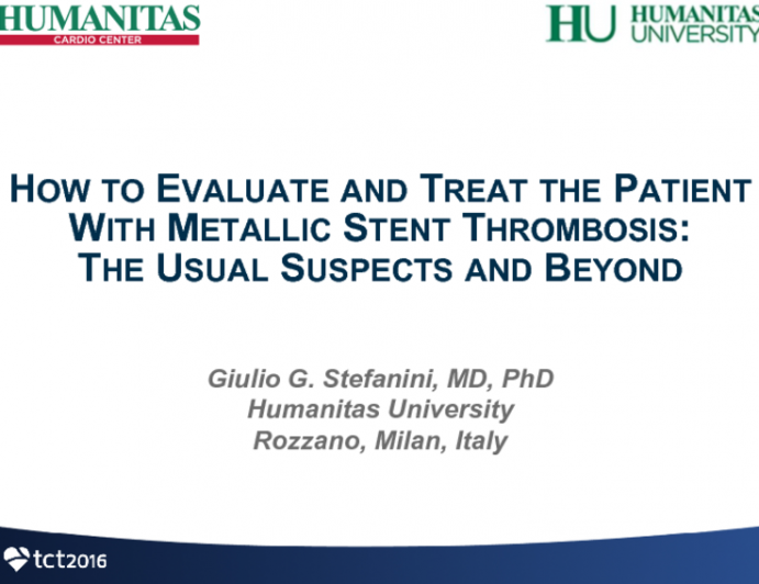 How to Evaluate and Treat the Patient With Metallic Stent Thrombosis: The Usual Suspects and Beyond