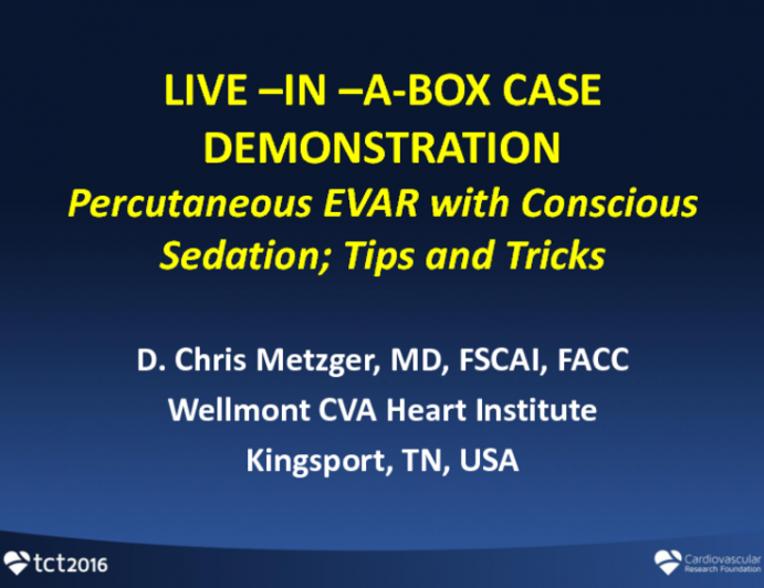VIDEOTAPED CASE: Percutaneous EVAR Under Conscious Sedation: Demonstration of Technique and Tips