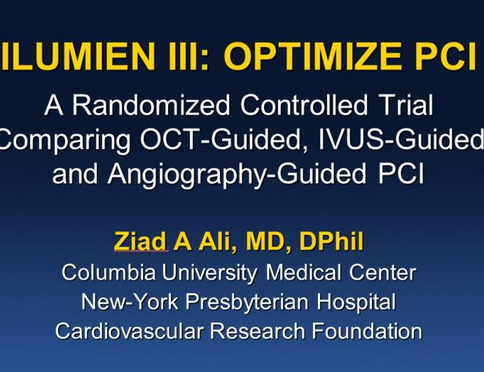 ILUMIEN III (OPTIMIZE PCI): A Prospective, Randomized Trial of OCT-Guided vs IVUS-Guided vs Angio-Guided Stent Implantation in Patients With Coronary Artery Disease