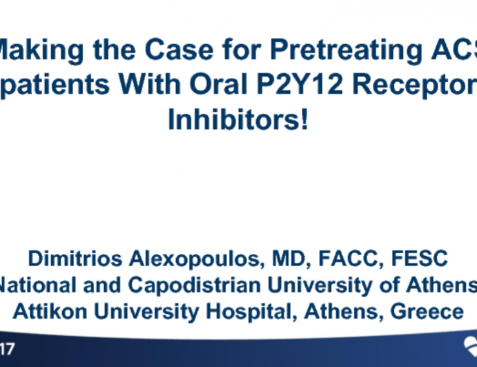 Debate: Making the Case for Pretreating ACS patients With Oral P2Y12 Receptor Inhibitors!