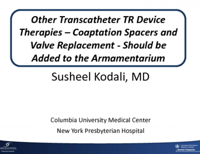 Other Transcatheter TR Device Therapies – Coaptation Spacers and Valve Replacement - Should Be Added to the Armamentarium