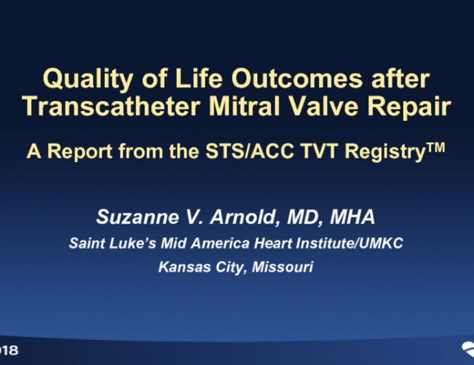 TCT-45: Quality of Life Outcomes after Transcatheter Mitral Valve Repair in an Unselected Population. A Report from the STS/ACC TVT RegistryTM