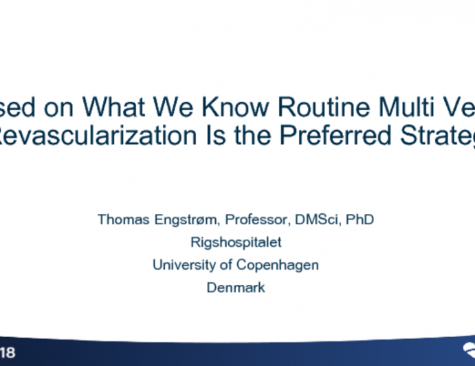 Flash Debate #1: Based on What We Know - Routine Multivessel Revascularization (Acute or Delayed) Is the Preferred Strategy!