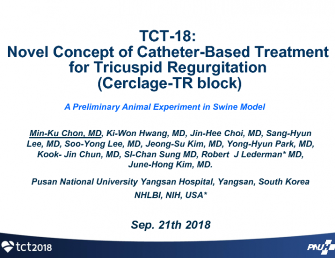 TCT-18: Novel Concept Of Catheter-Based Treatment For Tricuspid Regurgitation (Cerclage-TR Block): A Preliminary Animal Experiment in a Swine Model