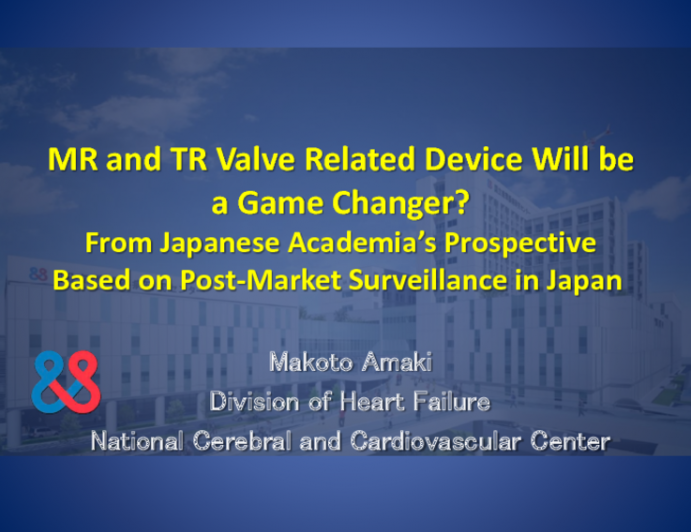 MR and TR Valve Related Device Will be a Game Changer? -From Japanese Academia's Prospective Based on Post-Market Surveillance in Japan