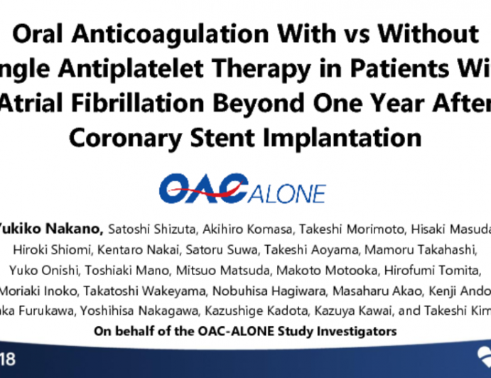 OAC-ALONE: A Randomized Trial of Oral Anticoagulation With vs Without Single Antiplatelet Therapy in Patients With Atrial Fibrillation Beyond One Year After Coronary Stent Implantation
