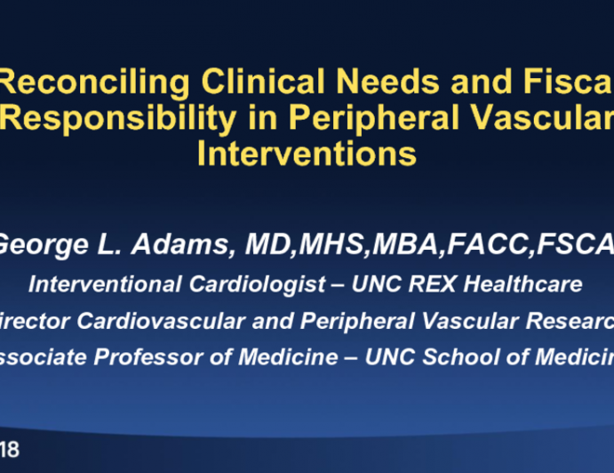 Featured Lecture: Reconciling Clinical Needs and Fiscal Responsibility in Peripheral Vascular Interventions
