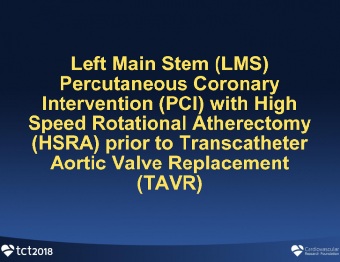 Case 1 (A): Left Main Stem (LMS Percutaneous Coronary Intervention (PCI) With High Speed Rotational Atherectomy (HSRA) Prior To Transcatheter Aortic Valve Replacement (TAVR)