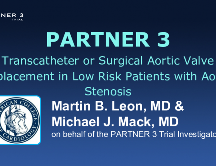 PARTNER 3 Transcatheter or Surgical Aortic Valve Replacement in Low Risk Patients with Aortic Stenosis