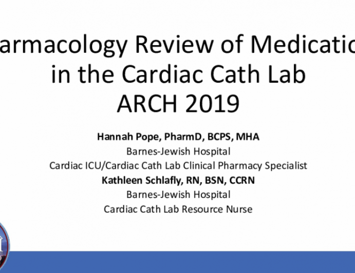 Pharmacology Review of Medications in the Cardiac Cath Lab ARCH 2019