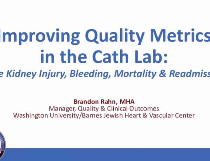 Improving Quality Metrics in the Cath Lab: Acute Kidney Injury, Bleeding, Mortality & Readmissions