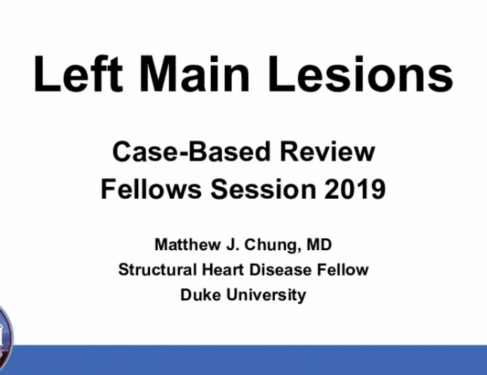 Left Main Lesions: Case-Based Review Fellows Session 2019