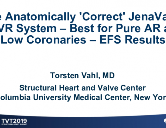 The Anatomically 'Correct' JenaValve TAVR System – Best for Pure AR and Low Coronaries – EFS Results